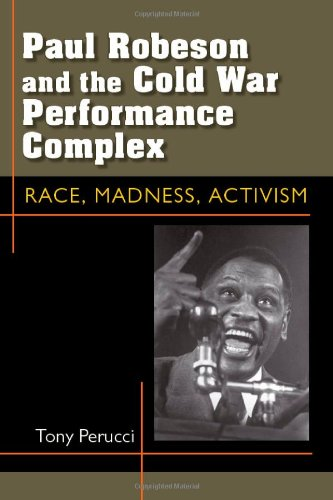Paul Robeson and the Cold War Performance Complex: Race, Madness, Activism (Theater: Theory/Text/Performance)