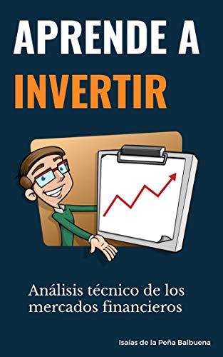 APRENDE A INVERTIR: Análisis técnico de los mercados financieros: Bolsa, Forex, criptomonedas, materias primas.
