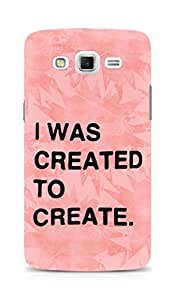 AMEZ i was created to create Back Cover For Samsung Galaxy Grand Max