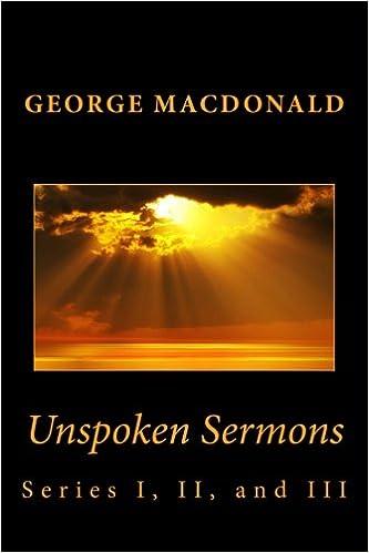 Unspoken Sermons: Series I, II, and III: George MacDonald ...