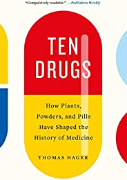 Ten Drugs: How Plants, Powders, and Pills Have Shaped the History of Medicine (English Edition)