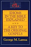 Idioms in the Bible Explained and a Key to the