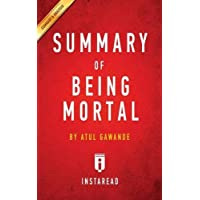 Summary of Being Mortal: By Atul Gawande Includes Analysis
