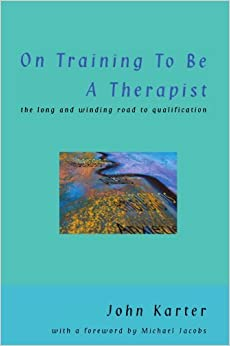 Book On Training To Be A Therapist: The Long and Winding Road to Qualification by John Karter (2002-10-01)