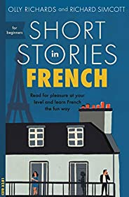 Short Stories in French for Beginners: Read for pleasure at your level, expand your vocabulary and learn Frenc
