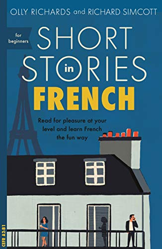 Short Stories in French for Beginners: Read for pleasure at your level, expand your vocabulary and learn French the fun way! (Foreign Language Graded Reader Series) (English Edition)