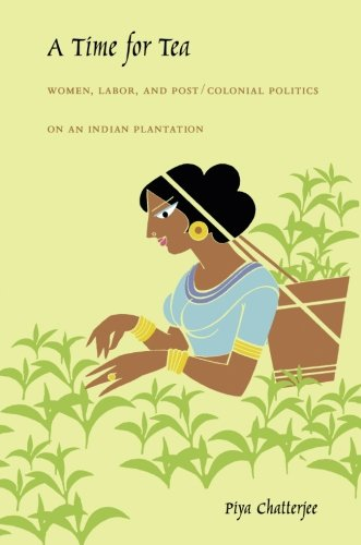 A Time for Tea: Women, Labor, and Post/Colonial Politics on an Indian Plantation (a John Hope Franklin Center Book) from Brand: Duke University Press Books