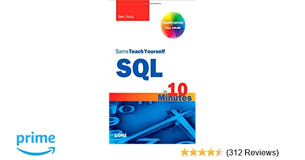 SQL in 10 Minutes, Sams Teach Yourself (4th Edition): Ben