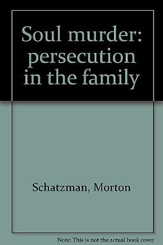 Soul Murder: Persecution in the Family (Soul Murder Schatzman)