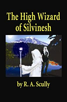 The High Wizard of Silvinesh (Silvinesh Series Book 1) by [Scully, Rodney]