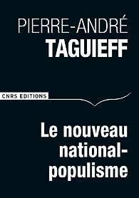 Le nouveau national-populisme par Pierre-André Taguieff