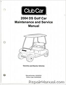102397601 2004 Club Car Ds Golf Car Gas And Electric Service Manual