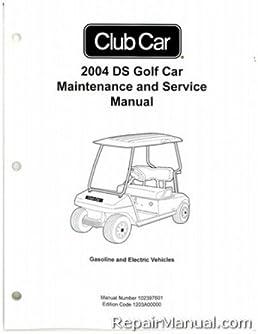 102397601 2004 club car ds golf car gas and electric service manual rh amazon com 2008 Club Car Models 2004 Club Car Rear Brakes