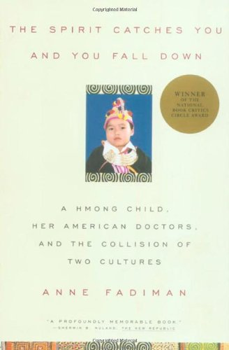 The Spirit Catches You and You Fall Down: A Hmong Child, Her American Doctors, and the Collision of Two Cultures by Farrar, Straus and Giroux