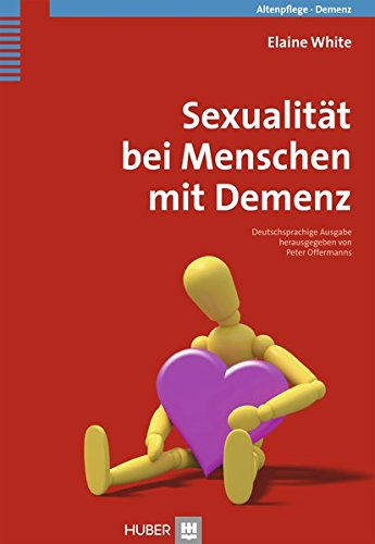 Sexualität bei Menschen mit Demenz Taschenbuch – 1. August 2013 Peter Offermanns Elaine White Heide Börger Hogrefe AG