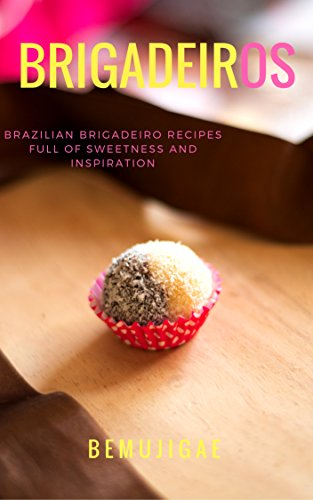 BRIGADEIROS: BRAZILIAN BRIGADEIRO RECIPES FULL OF SWEETNESS AND INSPIRATION by Luisa Schetinger, Áxil Borges
