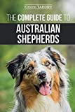 The Complete Guide to Australian Shepherds: Learn