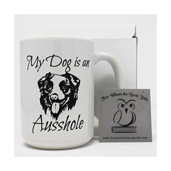 My Dog is an Ausshole Australian Shepherd Dishwasher Safe Coffee Mug (15 oz) 3