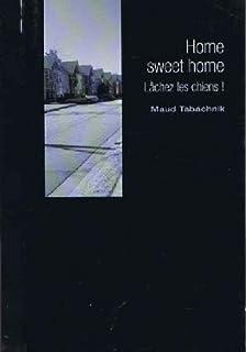 Home, sweet home ; suivi de Lâchez les chiens!, Tabachnik, Maud