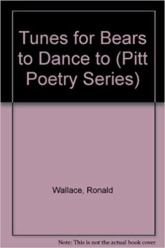 Tunes For Bears To Dance Pitt Poetry Series Ronald Wallace 9780822934813 Amazon Books