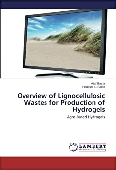 Overview of Lignocellulosic Wastes for Production of Hydrogels: Agro-Based Hydrogels