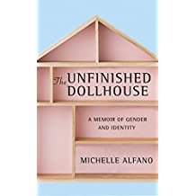 The Unfinished Dollhouse: A Memoir of Gender and Identity