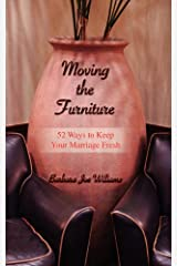 Moving the Furniture: 52 Ways to Keep Your Marriage Fresh Kindle Edition