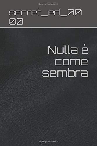 Nulla è come sembra Copertina flessibile – 7 set 2018 secret_ed_00 00 Independently published 1719925852