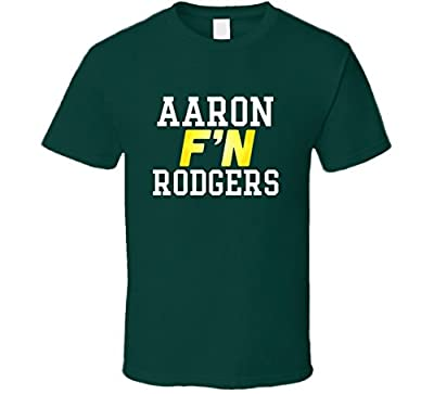 Aaron F'N Rodgers Green Bay Football Funny Player T Shirt