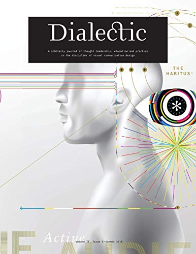 Dialectic: A scholarly journal of thought leadership, education and practice in the discipline of visual communication design - Volume II, Issue I - Summer 2018 by Michigan Publishing Services