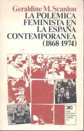 La polémica feminista en la España contemporánea 1868-1974 Historia: Amazon.es: Scanlon, Geraldine M., Monforte, Santiago, Mazarrasa, Rafael: Libros