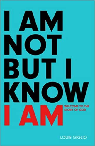 I Am Not But I Know I Am: Welcome to the Story of God: Louie Giglio: 9781601424280: Amazon.com: Books