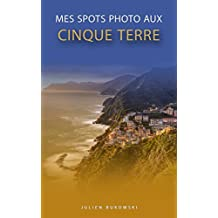 Mes spots photo aux Cinque Terre (French Edition)