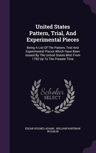 Mint Edgar (United States Pattern, Trial, and Experimental Pieces: Being a List of the Pattern, Trial and Experimental Pieces Which Have Been Issued by the United States Mint from 1792 Up to the Present Time)