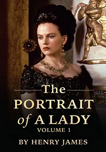The Portrait of a Lady vol I - (ANNOTATED) Original, Unabridged, Complete, Enriched [Oxford University Press]