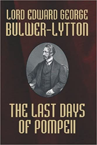 The Last Days of Pompeii [Facsimile Edition] by Lord Edward George Bulwer-Lytton (2009-04-30)