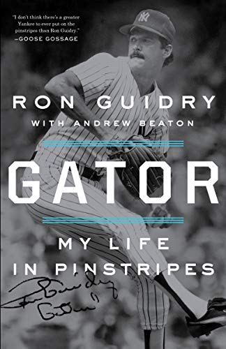 Amazon.com: Gator: My Life in Pinstripes eBook: Ron Guidry ...