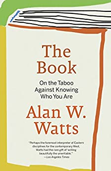 The Book: On the Taboo Against Knowing Who You Are by [Watts, Alan W.]
