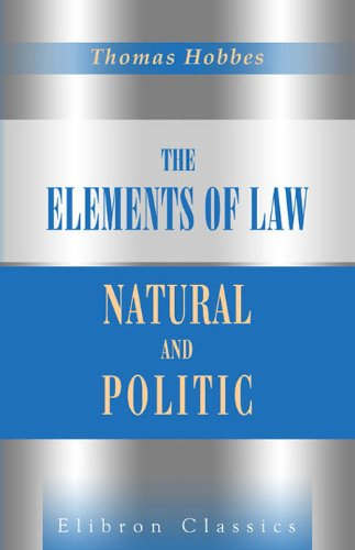 The Elements of Law, Natural and Politic. Edited with a Preface and Critical Notes, by Ferdinand Tonnies. To Which Are Subjoined Selected Extracts from ... Mss. of Thomas Hobbes. (Elibron Classics)