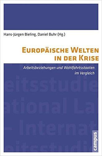 Europäische Welten in der Krise: Arbeitsbeziehungen und Wohlfahrtsstaaten im Vergleich (Labour Studies)
