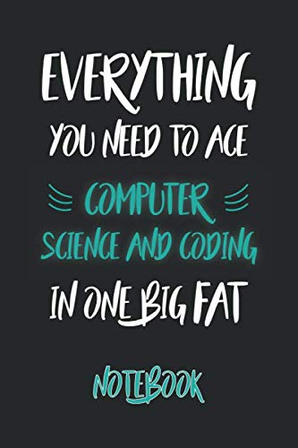 Everything You Need to Ace Computer Science and Coding in One Big Fat: notebook, journal, lined notebook, pages 110
