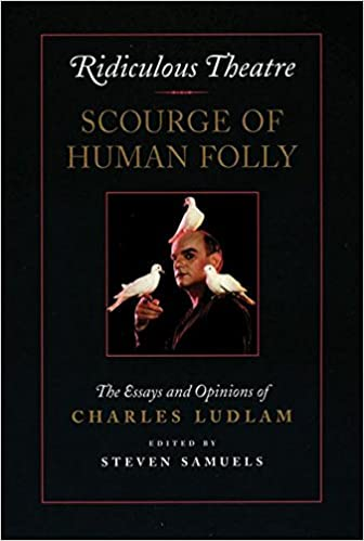 com ridiculous theatre scourge of human folly the essays  com ridiculous theatre scourge of human folly the essays and opinions of charles ludlam 9781559360418 charles ludlam steven samuels books