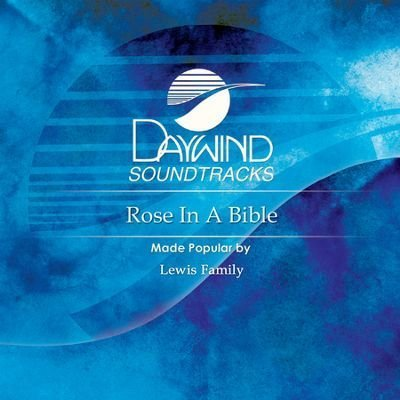 Rose In A Bible [Accompaniment/Performance Track] by Made Popular By: Lewis Family (2008-05-01?