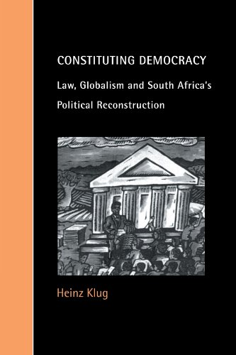 Constituting Democracy: Law, Globalism and South Africa's Political Reconstruction (Cambridge Studies in Law and Society