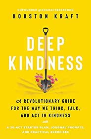 Deep Kindness: A Revolutionary Guide for the Way We Think, Talk, and Act in Kindness