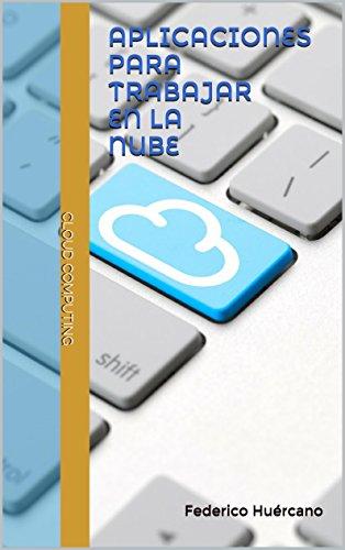 Aplicaciones para trabajar en la nube: Cloud Computing (Spanish Edition)