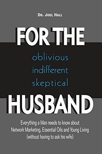FOR THE oblivious/indifferent/skeptical HUSBAND: Everything a Man needs to know about  Network Marketing, Essential Oils, and Young Living (without having to ask his wife)