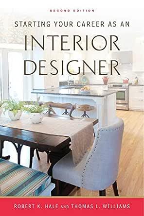 Amazon Com Starting Your Career As An Interior Designer Ebook Hale Robert K Williams Thomas L Kindle Store