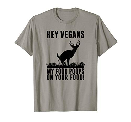 Vegans My Food Poops On Your Food Funny Hunting Shirt