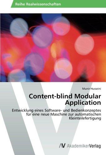 Read Online Content-blind Modular Application: Entwicklung eines Software- und Bedienkonzeptes für eine neue Maschine zur automatischen Kleinteilefertigung (German Edition) PDF